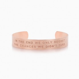 BRACELET WIDE IN THE END WE ONLY REGRET THE CHANCES WE DIDN'T TAKE